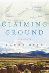 Claiming Ground by Laura Bell
