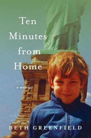 Ten Minutes from Home by Beth Greenfield