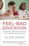 Feel-Bad Education: And Other Contrarian Essays on Children and Schooling