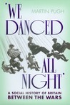We Danced All Night: A Social History  of Britain Between the Wars