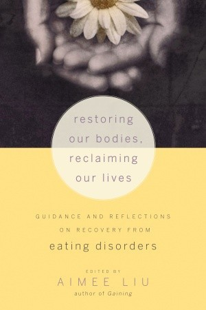 Restoring Our Bodies, Reclaiming Our Lives: Guidance and Reflections on Recovery from Eating Disorders