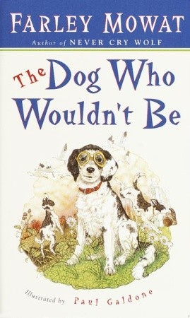 The Dog Who Wouldn't Be by Farley Mowat