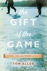 The Gift of the Game: A Father, A Son and the Wisdom of Hockey