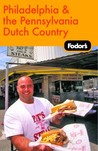 Fodor's Philadelphia and the Pennsylvania Dutch Country, 15th Edition (Fodor's Gold Guides)