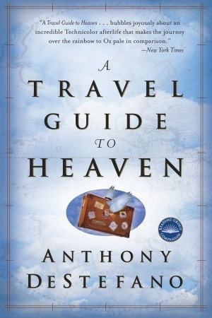 A Travel Guide to Heaven by Anthony   DeStefano