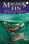 Magnus Fin and the Moonlight Mission (Magnus Fin, #2)