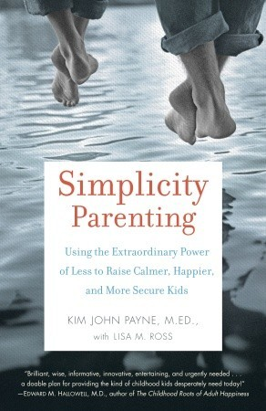 Simplicity Parenting by Lisa M. Ross