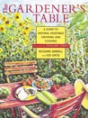 The Gardener's Table: A Guide to Natural Vegetable Growing and Cooking