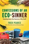 Confessions of an Eco-Sinner by Fred Pearce