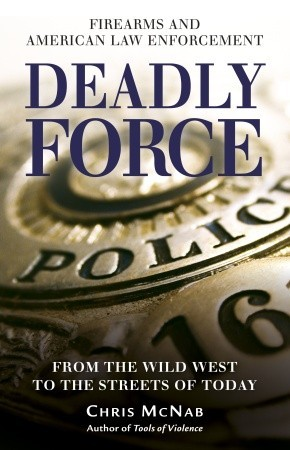 Deadly Force by Chris McNab