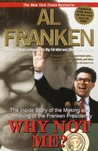 Why Not Me?: The Inside Story of the Making and Unmaking of the Franken Presidency