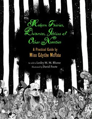 Modern Fairies, Dwarves, Goblins, and Other Nasties by Lesley M.M. Blume