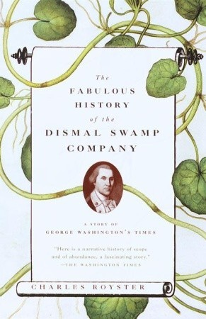 The Fabulous History of the Dismal Swamp Company: A Story of George Washingtons Times