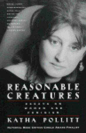 Reasonable Creatures: Essays on Women and Feminism