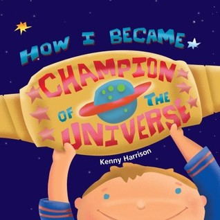 How I Became Champion of the Universe by Kenny Harrison