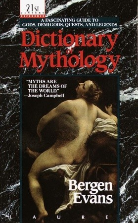 Dictionary of Mythology by Bergen Evans