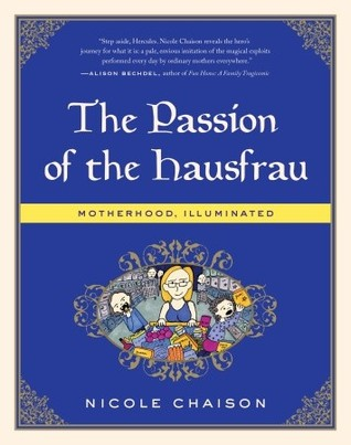 The Passion of the Hausfrau by Nicole Chaison