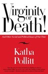 Virginity or Death! by Katha Pollitt