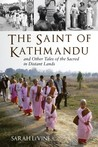 The Saint of Kathmandu: and Other Tales of the Sacred in Distant Lands