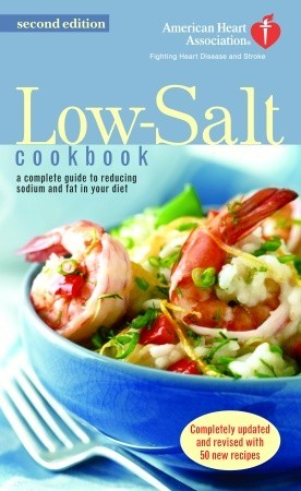 The American Heart Association Low-Salt Cookbook: A Complete Guide to Reducing Sodium and Fat in Your Diet (AHA, American Heart Association Low-Salt Cookbook)