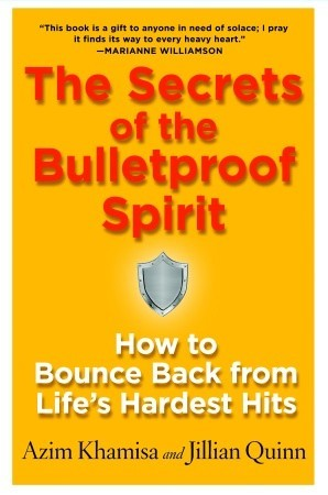 The Secrets of the Bulletproof Spirit: How to Bounce Back from Life's Hardest Hits