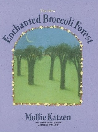 The New Enchanted Broccoli Forest Mollie Katzens Classic Cooking