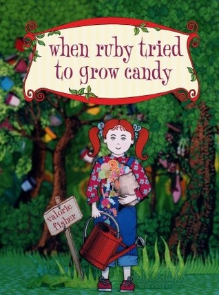 When Ruby Tried to Grow Candy by Valorie Fisher