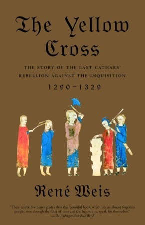 The yellow cross the story of the last cathars rebellion against the