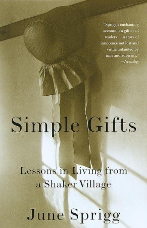 Simple Gifts: Lessons in Living from a Shaker Village
