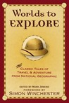 Worlds to Explore: Classic Tales of Travel and Adventure from National Geographic