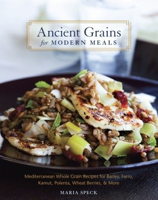 Ancient Grains for Modern Meals by Maria Speck