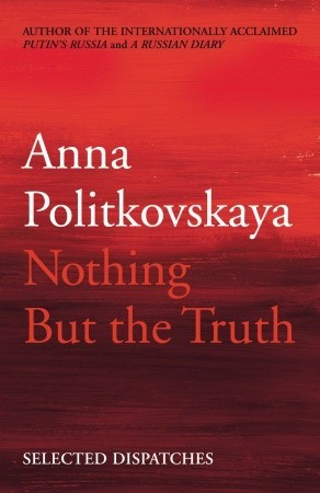 Nothing But the Truth by Anna Politkovskaya