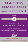 Nasty, Brutish, and Short: The Quirks and Quarks Guide to Animal Sex and Other Weird Behaviour