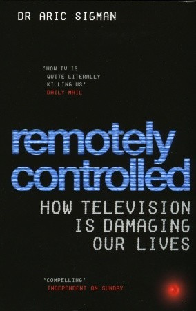 Remotely Controlled: How Television is Damaging Our Lives