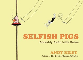 Selfish Pigs: Adorably Awful Little Swine