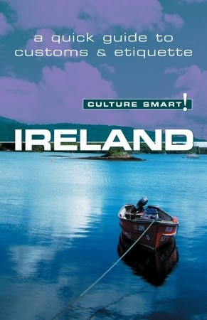 Read Ireland - Culture Smart!: the essential guide to customs & culture PDB by John Scotney