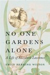 No One Gardens Alone: A Life of Elizabeth Lawrence