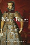 Mary Tudor: Princess, Bastard, Queen