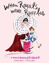 When Royals Wore Ruffles: A Funny and Fashionable Alphabet!