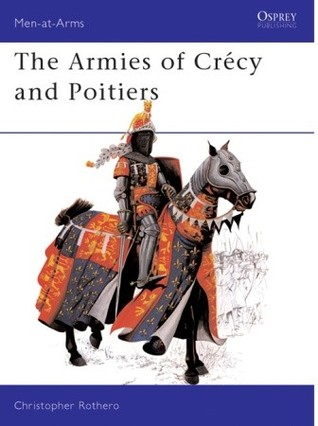 The Armies of Crecy and Poitiers by Christopher Rothero