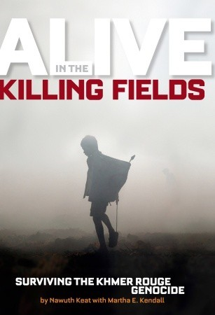 Alive in the Killing Fields: The True Story of Nawuth Keat, a Khmer Rouge Survivor