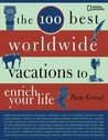 The 100 Best Worldwide Vacations to Enrich Your Life