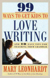 99 Ways to Get Kids to Love Writing: And 10 Easy Tips for Teaching Them Grammar