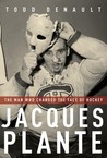 Jacques Plante: The Man Who Changed the Face of Hockey