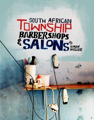 South African Township Barbershops & Salons by Simon Weller