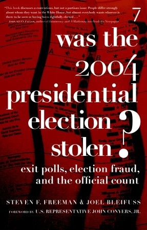 Was the 2004 Presidential Election Stolen? by Steven F.  Freeman
