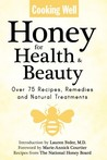 Honey for Health & Beauty: Over 75 Recipes, Remedies and Natural Treatments