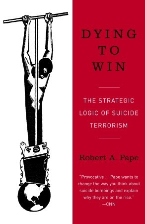 Dying to Win by Robert A. Pape