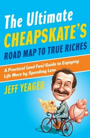 The Ultimate Cheapskates Road Map to True Riches: A Practical and Fun Guide to Enjoying Life More by Spending Less