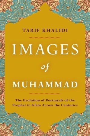 images of muhammad narratives of the prophet in islam across the centuries by tarif khalidi. Black Bedroom Furniture Sets. Home Design Ideas